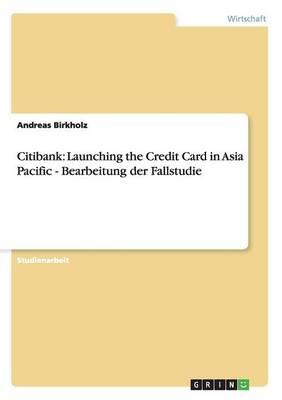Citibank: Launching the Credit Card in Asia Pacific: Bearbeitung Der Fallstudie (Paperback)