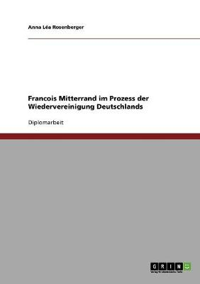Francois Mitterrand Im Prozess Der Wiedervereinigung Deutschlands (Paperback)