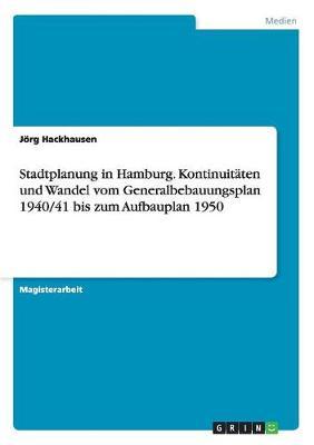 Stadtplanung in Hamburg. Kontinuitaten Und Wandel Vom Generalbebauungsplan 1940/41 Bis Zum Aufbauplan 1950 (Paperback)