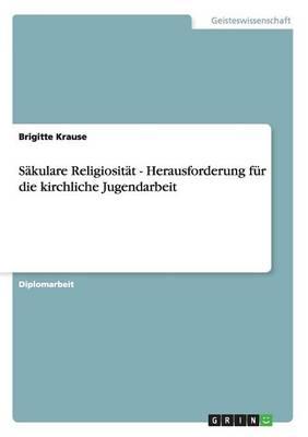 Sakulare Religiositat - Herausforderung Fur Die Kirchliche Jugendarbeit (Paperback)