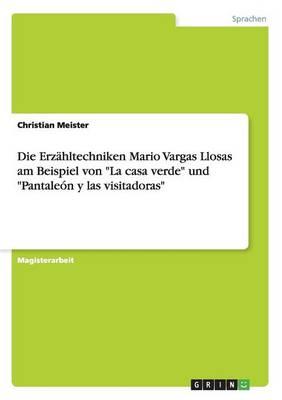"""Die Erzahltechniken Mario Vargas Llosas Am Beispiel Von """"La Casa Verde"""" Und """"Pantaleon y Las Visitadoras"""" (Paperback)"""