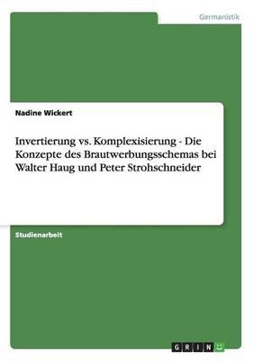 Invertierung vs. Komplexisierung: Die Konzepte Des Brautwerbungsschemas Bei Walter Haug Und Peter Strohschneider (Paperback)
