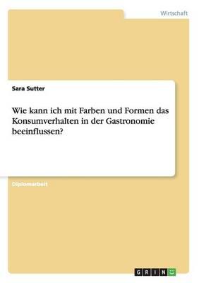 Beeinflussung Des Konsumverhaltens in Der Gastronomie Durch Farben Und Formen (Paperback)