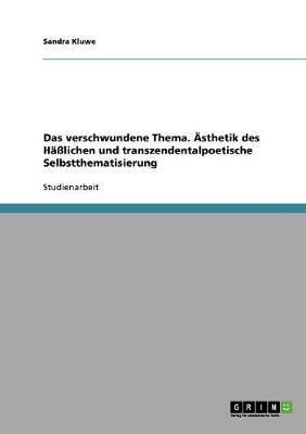 Das Verschwundene Thema. AEsthetik Des Hasslichen Und Transzendentalpoetische Selbstthematisierung (Paperback)