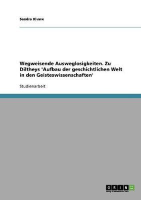 Wegweisende Ausweglosigkeiten. Zu Diltheys 'Aufbau Der Geschichtlichen Welt in Den Geisteswissenschaften' (Paperback)