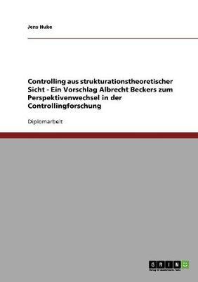 Controlling Aus Strukturationstheoretischer Sicht: Ein Vorschlag Albrecht Beckers Zum Perspektivenwechsel in Der Controllingforschung (Paperback)
