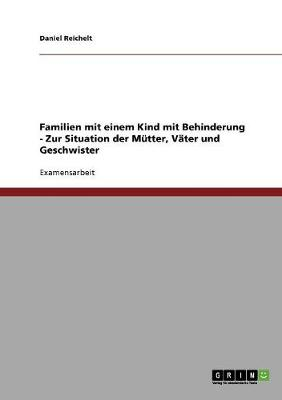 Familien Mit Einem Kind Mit Behinderung. Zur Situation Der Mutter, Vater Und Geschwister (Paperback)