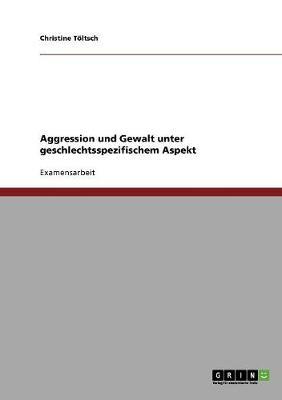 Aggression Und Gewalt Unter Geschlechtsspezifischem Aspekt (Paperback)