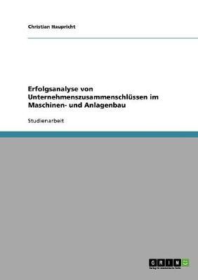 Erfolgsanalyse Von Unternehmenszusammenschlussen Im Maschinen- Und Anlagenbau (Paperback)