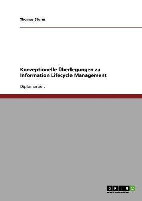 Information Lifecycle Management. Konzeptionelle Uberlegungen (Paperback)