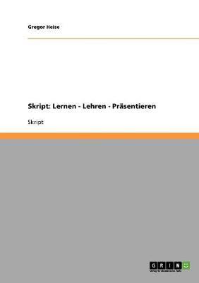 Skript: Lernen - Lehren - Prasentieren (Paperback)