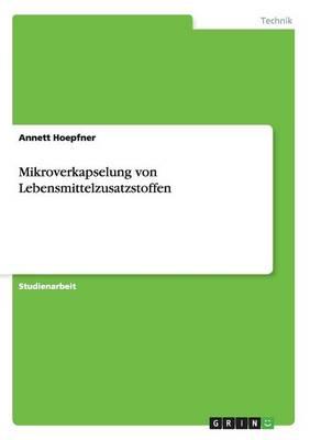 Mikroverkapselung Von Lebensmittelzusatzstoffen (Paperback)