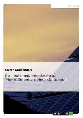 Das Neue Energie-Einspeise-Gesetz. Wirtschaftlichkeit Von Photovoltaikanlagen (Paperback)