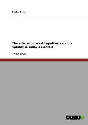 The Efficient Market Hypothesis and Its Validity in Today's Markets (Paperback)