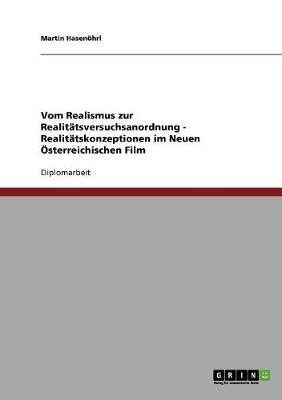 Vom Realismus Zur Realitatsversuchsanordnung: Realitatskonzeptionen Im Neuen Osterreichischen Film (Paperback)