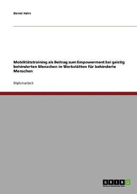 Mobilitatstraining ALS Beitrag Zum Empowerment Bei Geistig Behinderten Menschen in Werkstatten Fur Behinderte Menschen (Paperback)