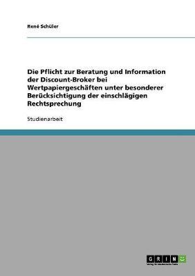 Die Pflicht Zur Beratung Und Information Der Discount-Broker Bei Wertpapiergeschaften Unter Besonderer Berucksichtigung Der Einschlagigen Rechtsprechung (Paperback)