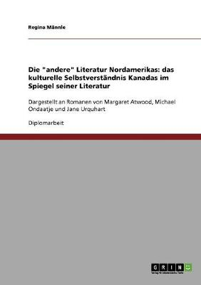 """Die """"Andere"""" Literatur Nordamerikas: Das Kulturelle Selbstverstandnis Kanadas Im Spiegel Seiner Literatur (Paperback)"""