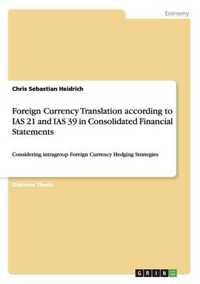 Foreign Currency Translation According to IAS 21 and IAS 39 in Consolidated Financial Statements (Paperback)