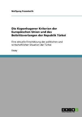 Die Kopenhagener Kriterien Der Europaischen Union Und Das Beitrittsverlangen Der Republik Turkei (Paperback)