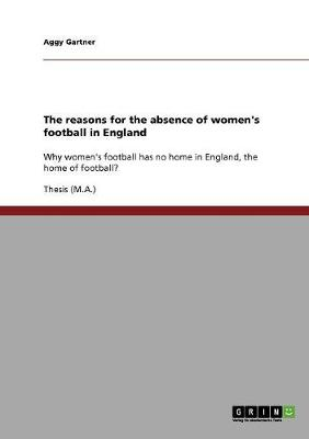 The Reasons for the Absence of Women's Football in England (Paperback)