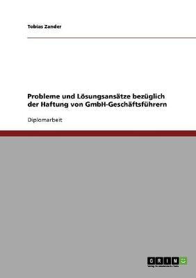 Probleme Und Losungsansatze Bezuglich Der Haftung Von Gmbh-Geschaftsfuhrern (Paperback)