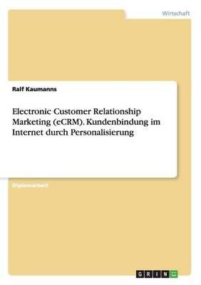 Electronic Customer Relationship Marketing (Ecrm). Kundenbindung Im Internet Durch Personalisierung (Paperback)