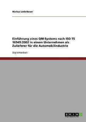 Einf hrung Eines Qm-Systems Nach ISO Ts 16949: 2002 Bei Einem Automobil-Zulieferer (Paperback)