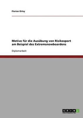 Extremsnowboarden. Motive Fur Die Ausubung Von Risikosport. (Paperback)