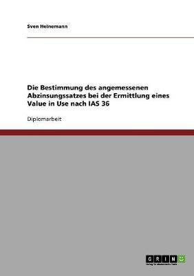 Die Bestimmung Des Angemessenen Abzinsungssatzes Bei Der Ermittlung Eines Value in Use Nach IAS 36 (Paperback)