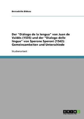 """Der """"dialogo de la Lengua"""" Von Juan de Valdes (1535) Und Der """"dialogo Delle Lingue"""" Von Sperone Speroni (1542): Gemeinsamkeiten Und Unterschiede (Paperback)"""