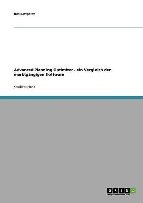 Advanced Planning Optimizer - Ein Vergleich Der Marktgangigen Software (Paperback)