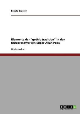 Elemente Der 'Gothic Tradition' in Den Kurzprosawerken Edgar Allan Poes (Paperback)