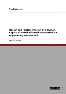 Design and Implementation of a Human Capital Oriented Balanced Scorecard in an Engineering Services Unit (Paperback)