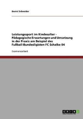 Leistungssport Im Kindesalter. Padagogische Erwartungen Und Umsetzung in Der Praxis (Paperback)