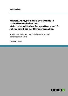 Kuwait. Analyse Eines Scheichtums in Sozio- konomischer Und Historisch-Politischer Perspektive Vom 18. Jahrhundert Bis Zur ltransformation (Paperback)