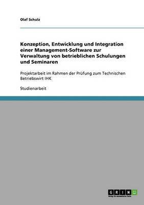Entwicklung Und Integration Einer Management-Software Zur Verwaltung Von Betrieblichen Schulungen Und Seminaren (Paperback)