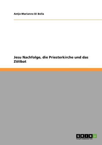 Jesu Nachfolge, Die Priesterkirche Und Das Z libat (Paperback)