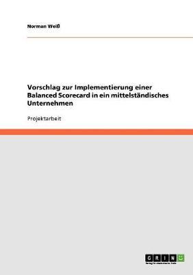 Vorschlag Zur Implementierung Einer Balanced Scorecard in Ein Mittelstandisches Unternehmen (Paperback)