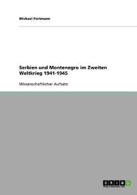 Serbien Und Montenegro Im Zweiten Weltkrieg 1941-1945 (Paperback)