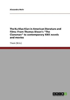 "The Ku Klux Klan in American Literature and Films: From Thomas Dixon's ""The Clansman"" to Contemporary KKK Novels and Movies (Paperback)"
