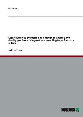 Contribution to the Design of a Matrix to Analyse and Classify Problem Solving Methods According to Performance Criteria (Paperback)