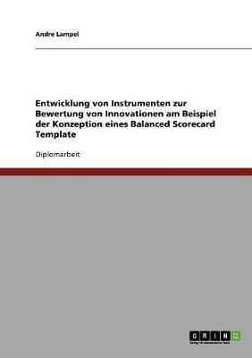 Entwicklung Von Instrumenten Zur Bewertung Von Innovationen Am Beispiel Der Konzeption Eines Balanced Scorecard Template (Paperback)