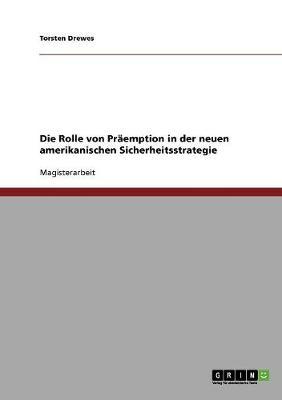 Die Rolle Von PRaemption in Der Neuen Amerikanischen Sicherheitsstrategie (Paperback)