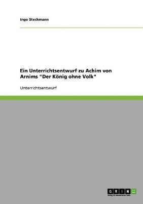 """Ein Unterrichtsentwurf Zu Achim Von Arnims """"Der Konig Ohne Volk"""" (Paperback)"""