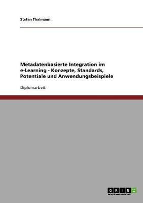 Metadatenbasierte Integration Im E-Learning - Konzepte, Standards, Potentiale Und Anwendungsbeispiele (Paperback)
