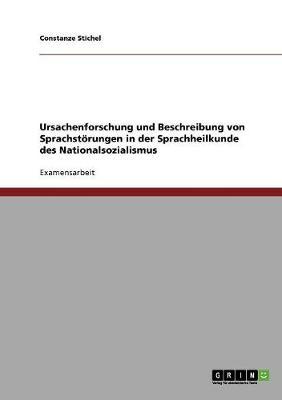 Ursachenforschung Und Beschreibung Von Sprachstorungen in Der Sprachheilkunde Des Nationalsozialismus (Paperback)