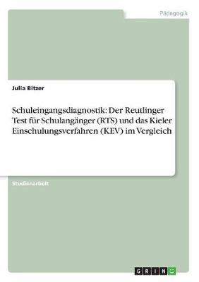 Schuleingangsdiagnostik: Der Reutlinger Test Fur Schulanganger (Rts) Und Das Kieler Einschulungsverfahren (Kev) Im Vergleich (Paperback)