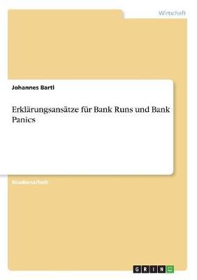 Erklarungsansatze Fur Bank Runs Und Bank Panics (Paperback)