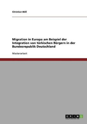Migration in Europa Am Beispiel Der Integration Von Turkischen Burgern in Der Bundesrepublik Deutschland (Paperback)